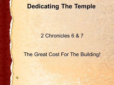 2 Chronicles 6 & 7 The Great Cost For The Building! Dedicating The Temple.