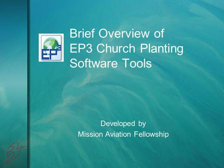 Brief Overview of EP3 Church Planting Software Tools Developed by Mission Aviation Fellowship.