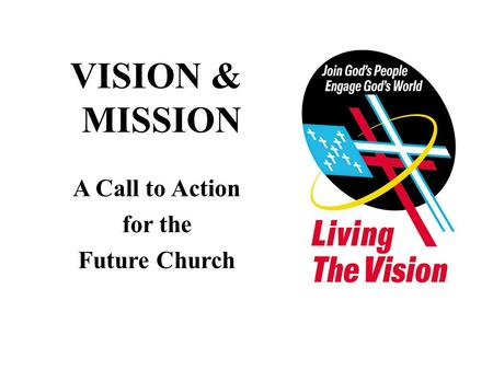 VISION & MISSION A Call to Action for the Future Church.