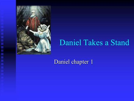 Daniel Takes a Stand Daniel chapter 1. Daniel: the Key to Biblical Prophecy.