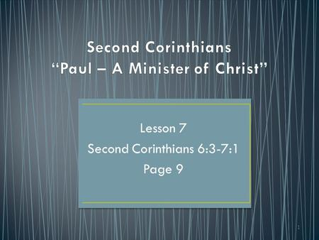 1 Lesson 7 Second Corinthians 6:3-7:1 Page 9. Paul's ministry: Future 5:1 – 7:1  His goal as a minister of Christ  His dedication as a minister of Christ.