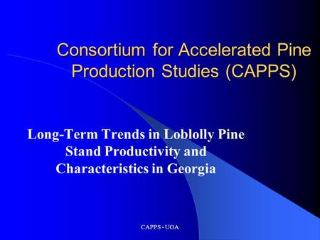 CAPPS - UGA Consortium for Accelerated Pine Production Studies (CAPPS) Long-Term Trends in Loblolly Pine Stand Productivity and Characteristics in Georgia.