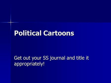 Political Cartoons Get out your SS journal and title it appropriately!