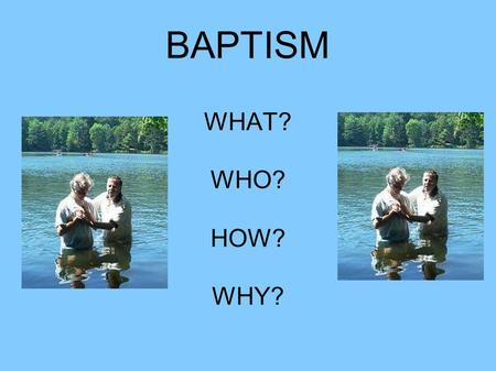 BAPTISM WHAT? WHO? HOW? WHY?.