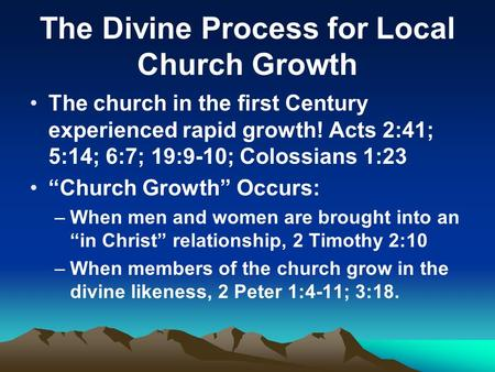 "The Divine Process for Local Church Growth The church in the first Century experienced rapid growth! Acts 2:41; 5:14; 6:7; 19:9-10; Colossians 1:23 ""Church."