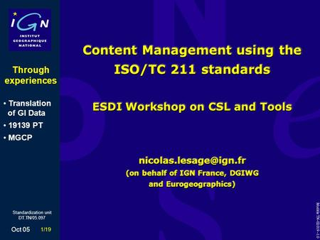 1/19 Oct 05 Standardization unit DT.TN/05.097 Content Management using the ISO/TC 211 standards ESDI Workshop on CSL and Tools (on.