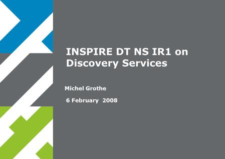 6 February 2008 Michel Grothe INSPIRE DT NS IR1 on Discovery Services.