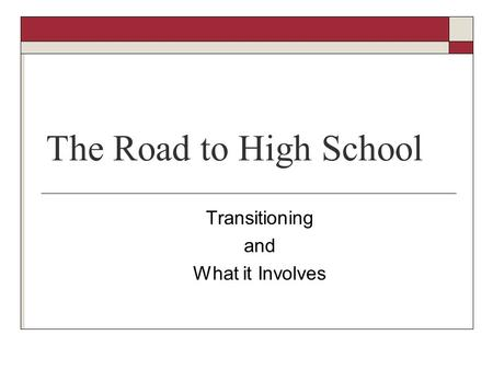 The Road to High School Transitioning and What it Involves.