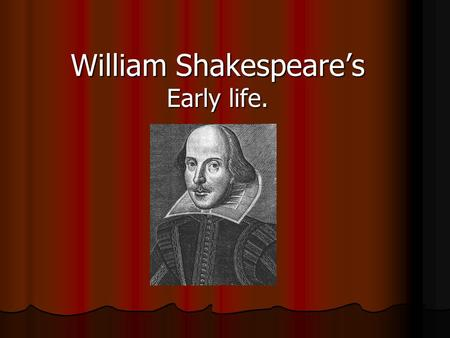 William Shakespeare's Early life.. Outline John Shakespeare. (William's father) John Shakespeare. (William's father) Mary Arden. (William's mother) Mary.
