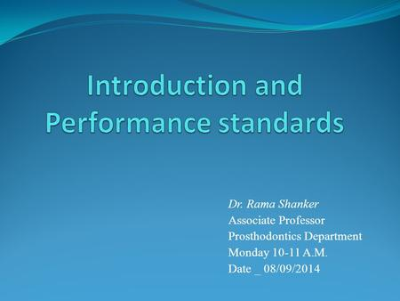 Dr. Rama Shanker Associate Professor Prosthodontics Department Monday 10-11 A.M. Date _ 08/09/2014.