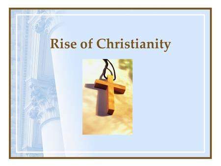 Rise of Christianity. Jesus Born: during Caesar's reign Died: during Tiberius' reign Title: Son of God; Messiah Duty: establish spiritual kingdom of God.