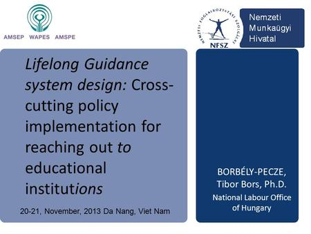 Lifelong Guidance system design: Cross- cutting policy implementation for reaching out to educational institutions BORBÉLY-PECZE, Tibor Bors, Ph.D. National.