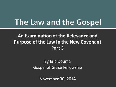 Law and Gospel Part 21 An Examination of the Relevance and Purpose of the Law in the New Covenant Part 3 By Eric Douma Gospel of Grace Fellowship November.