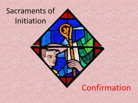 Sacraments of Initiation Confirmation. The Holy Spirit Among Us Where there is death, the Holy Spirit brings life Where there is loss and confusion the.
