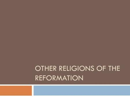 OTHER RELIGIONS OF THE REFORMATION. England Becomes Protestant  Henry VIII wanted a son but his wife only had a daughter  Henry VIII asked the pope.