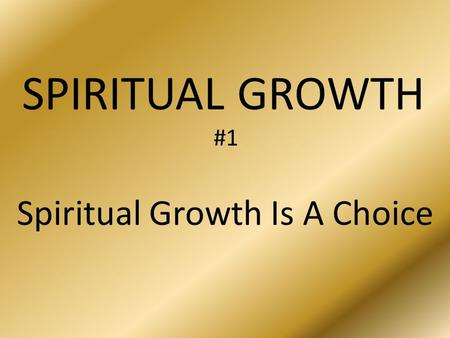 SPIRITUAL GROWTH #1 Spiritual Growth Is A Choice.