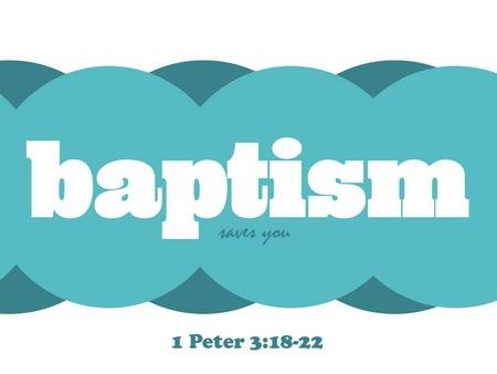 "1 Peter 3:18-22.  Baptism is closely connected with the remission of sins & salvation. › ""Repent, and let every one of you be baptized in the name."