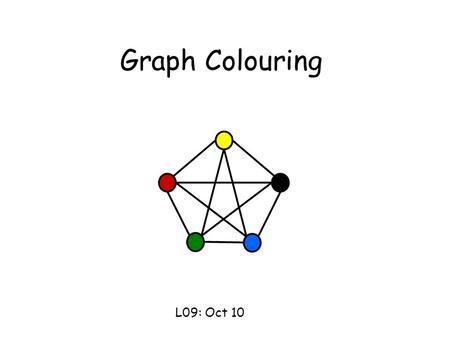 Graph Colouring L09: Oct 10. This Lecture Graph coloring is another important problem in graph theory. It also has many applications, including the famous.