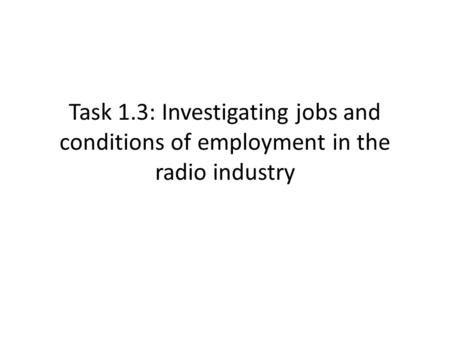Task 1.3: Investigating jobs and conditions of employment in the radio industry.