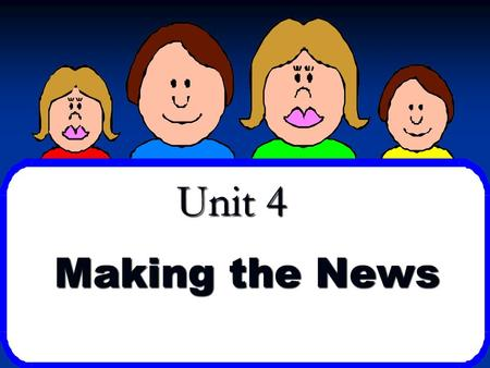 Unit 4 Making the News. What is news? NEWS---North, East, West, South NEWS---North, East, West, South Comes from all d_____________ Comes from all d_____________.