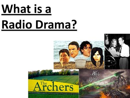 What is a Radio Drama?. What is a Radio Drama? A drama is not a documentary Documentary: a film or television or radio programme that provides a factual.