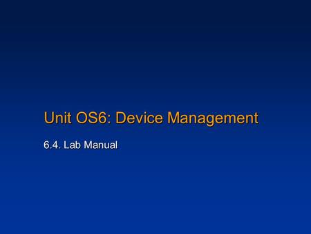 Unit OS6: Device Management 6.4. Lab Manual. 2 Copyright Notice © 2000-2005 David A. Solomon and Mark Russinovich These materials are part of the Windows.