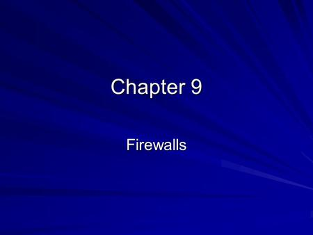 Chapter 9 Firewalls. The Need for Firewalls Putting a Web server on the Internet without a firewall is dangerous –Remember in CNIT 123 how a firewall.