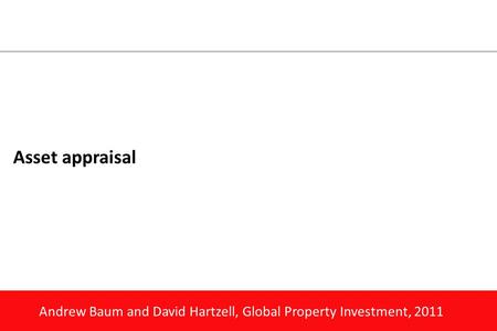 Andrew Baum and David Hartzell, Global Property Investment, 2011 Asset appraisal.
