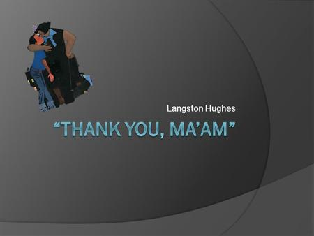 "Langston Hughes ""Thank You, Ma'am""."