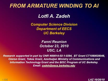 FROM ARMATURE WINDING TO AI Lotfi A. Zadeh Computer Science Division Department of EECS UC Berkeley Fanni Reunion October 23, 2010 USC, LA Research supported.