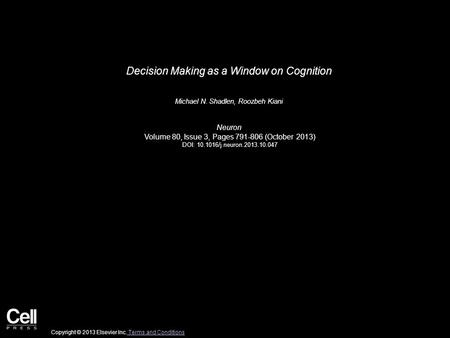 Decision Making as a Window on Cognition Michael N. Shadlen, Roozbeh Kiani Neuron Volume 80, Issue 3, Pages 791-806 (October 2013) DOI: 10.1016/j.neuron.2013.10.047.