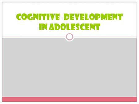 Cognitive development in adolescent. Cognitive Development Mental activities Cognitive development  Organisation and thinking process  Reasoning abilities.