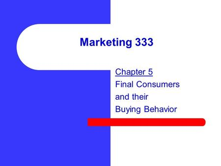 Marketing 333 Chapter 5 Final Consumers and their Buying Behavior.