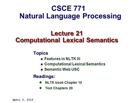 Lecture 21 Computational Lexical Semantics Topics Features in NLTK III Computational Lexical Semantics Semantic Web USCReadings: NLTK book Chapter 10 Text.