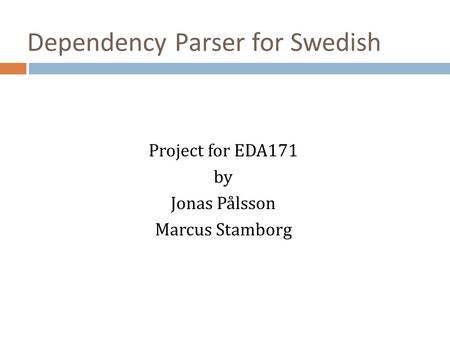 Dependency Parser for Swedish Project for EDA171 by Jonas Pålsson Marcus Stamborg.