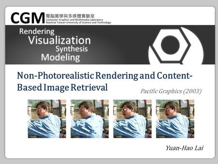 Non-Photorealistic Rendering and Content- Based Image Retrieval Yuan-Hao Lai Pacific Graphics (2003)
