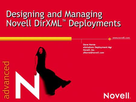 Dave Horne eSolutions Deployment Mgr Novell, Inc. Designing and Managing Novell DirXML ™ Deployments.