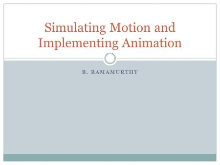 B. RAMAMURTHY Simulating Motion and Implementing Animation.
