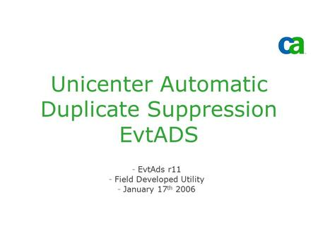 Unicenter Automatic Duplicate Suppression EvtADS -EvtAds r11 -Field Developed Utility -January 17 th 2006.