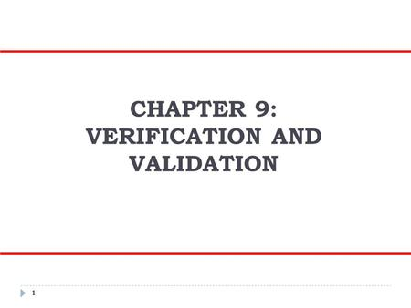CHAPTER 9: VERIFICATION AND VALIDATION 1. Objectives  To introduce software verification and validation and to discuss the distinction between them 