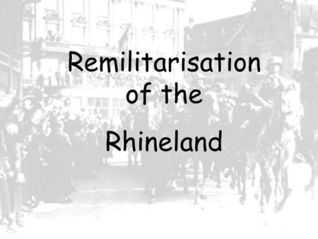 Remilitarisation of the Rhineland. Saar The Treaty of Versailles permitted France to occupy the Saarland, an area created in the aftermath of WWI, to.