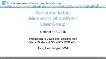 Meeting #130http://sharepointmn.com Welcome to the Minnesota SharePoint User Group October 14 th, 2015 Introduction to Developing Solutions with Visual.