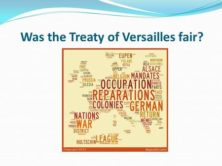 Was the Treaty of Versailles fair?. Lesson objectives To evaluate the positions of the Allied Powers before the Treaty of Versailles was signed. To be.