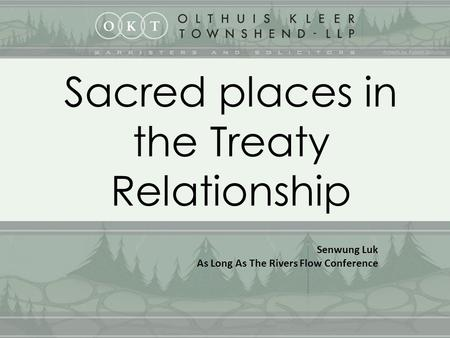 1 Sacred places in the Treaty Relationship Senwung Luk As Long As The Rivers Flow Conference.