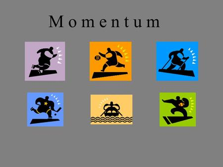 M o m e n t u m Momentum is… Inertia in motion Mass x Velocity.