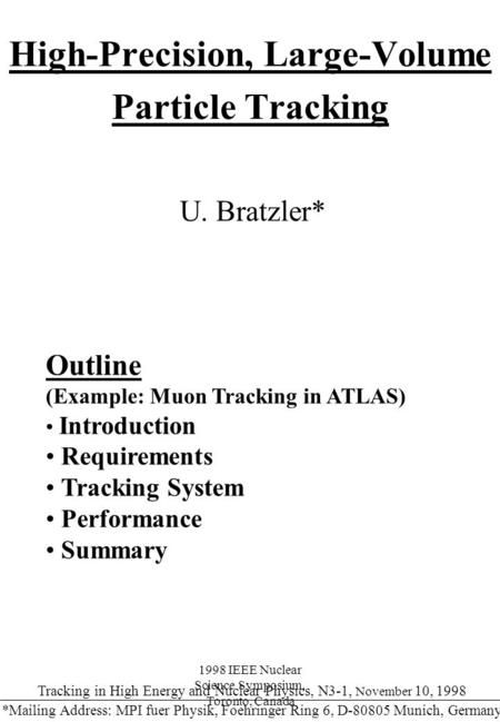 1998 IEEE Nuclear Science Symposium, Toronto, Canada High-Precision, Large-Volume Particle Tracking U. Bratzler* Outline (Example: Muon Tracking in ATLAS)
