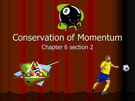 Conservation of Momentum Chapter 6 section 2. Momentum is Conserved With in a closed system, momentum is conserved. With in a closed system, momentum.