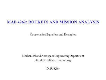 MAE 4262: ROCKETS AND MISSION ANALYSIS Conservation Equations and Examples Mechanical and Aerospace Engineering Department Florida Institute of Technology.
