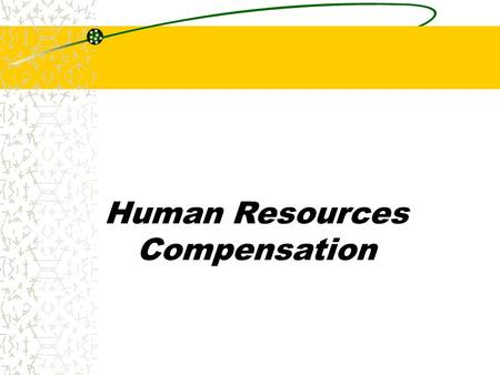 Human Resources Compensation. Chapter 14 Compensation Base wages and Salaries – Hourly/weekly/bi-weekly/monthly pay that employees receive in exchange.