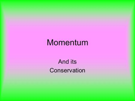 Momentum And its Conservation. Momentum Momentum is defined as mass times velocity. Momentum is represented by the symbol p, and is a vector quantity.